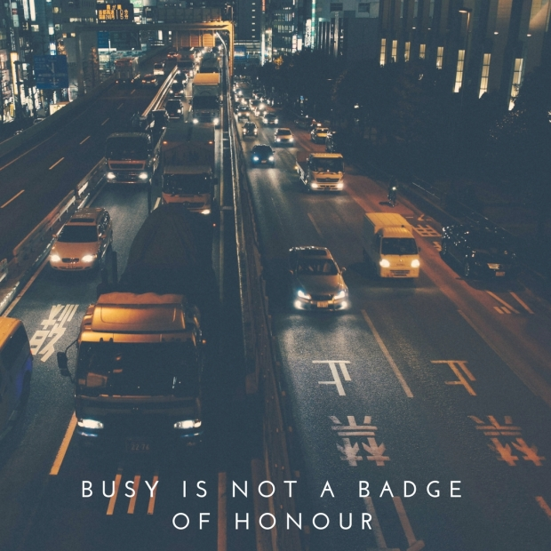 Busy Is Not A Badge of Honour