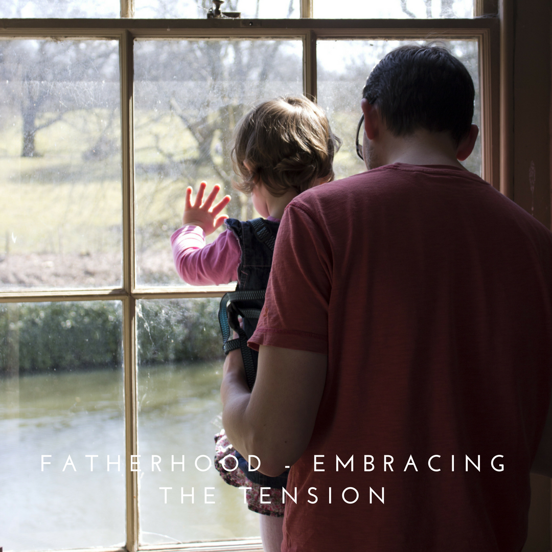 FATHERHOOD - EMBRACING THE TENSION copy